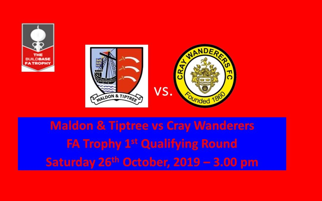 FA Trophy 1st Qualifying Round Draw – Maldon & Tiptree FC vs Cray Wanderers – Sat 26th October