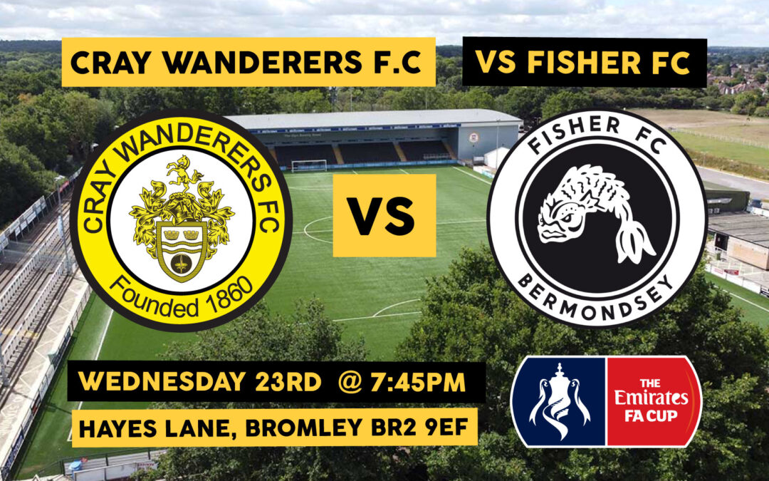 FA Cup 1st Round Qualifier – Cray Wanderers Vs Fisher FC – Wed 23rd @ 7:45pm