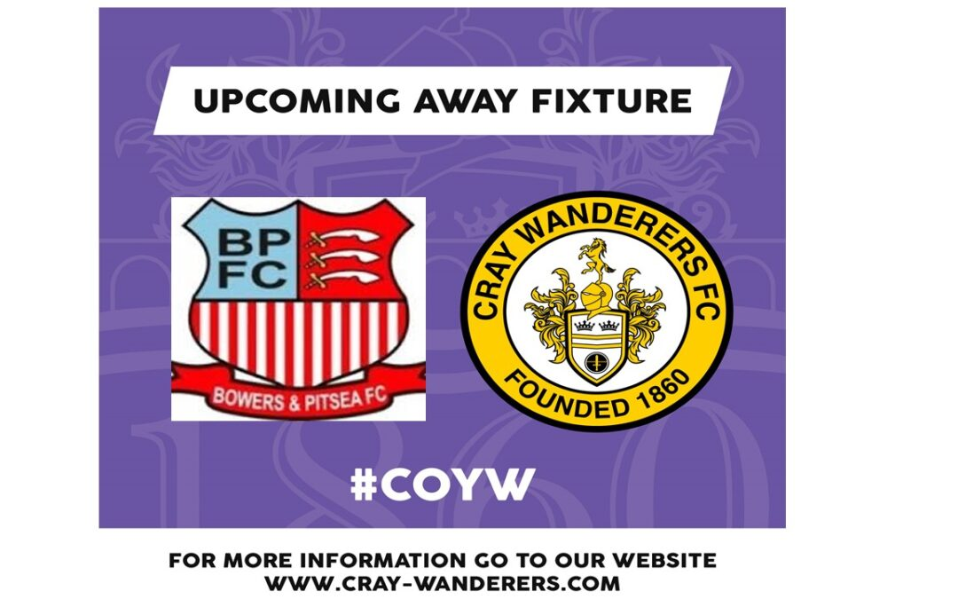 Cray Wanderers Fixtures update – Bowers & Pitsea v Cray Wanderers (6/11/21) to be rearranged